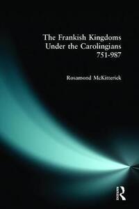 The Frankish Kingdoms Under the Carolingians 751-987 - Rosamond McKitterick - cover