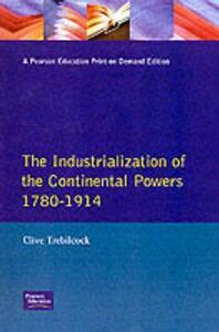 Industrialisation of the Continental Powers 1780-1914, The - Clive Trebilcock - cover
