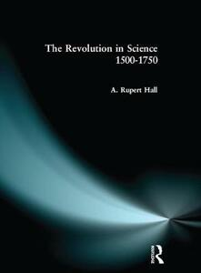 The Revolution in Science 1500 - 1750 - A. Rupert Hall - cover