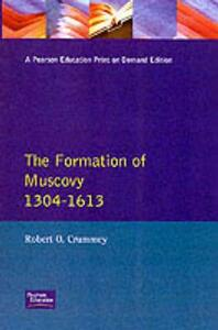 Formation of Muscovy 1300 - 1613, The - Robert O. Crummey - cover