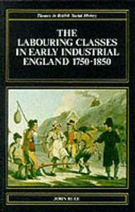 The Labouring Classes in Early Industrial England, 1750-1850 - J. Rule - cover