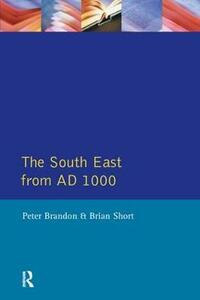 The South East from 1000 AD - Peter Brandon,Brian Short - cover