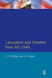 Lancashire and Cheshire from AD1540 - C. B. Phillips,J.H. Smith - cover