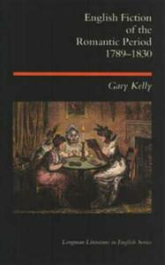 English Fiction of the Romantic Period 1789-1830 - Gary Kelly - cover