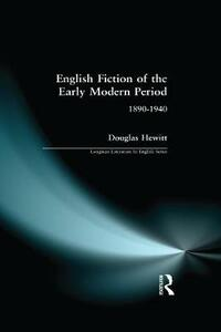 English Fiction of the Early Modern Period: 1890-1940 - Douglas Hewitt - cover