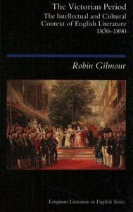 The Victorian Period: The Intellectual and Cultural Context of English Literature, 1830 - 1890 - Robin Gilmour - cover