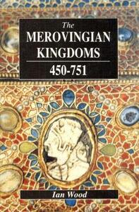 The Merovingian Kingdoms 450 - 751 - Ian Wood - cover