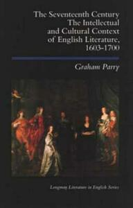The Seventeenth Century: The Intellectual and Cultural Context of English Literature, 1603-1700 - Graham Parry - cover