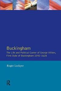 Buckingham: The Life and Political Career of George Villiers, First Duke of Buckingham 1592-1628 - Roger Lockyer - cover