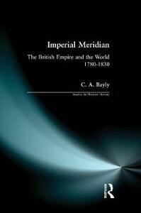 Imperial Meridian: The British Empire and the World 1780-1830 - C. A. Bayly - cover