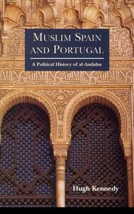 Muslim Spain and Portugal: A Political History of al-Andalus - Hugh Kennedy - cover