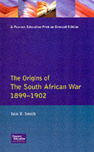 The Origins of the South African War, 1899-1902 - Iain R. Smith - cover