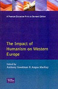 Impact of Humanism on Western Europe During the Renaissance, The - A. Goodman,Angus MacKay - cover