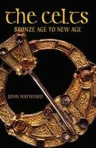 The Celts: Bronze Age to New Age - John Haywood - cover