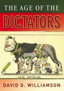 The Age of the Dictators: A Study of the European Dictatorships, 1918-53 - David G. Williamson - cover