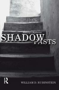 Shadow Pasts: 'Amateur Historians' and History's Mysteries - William D. Rubinstein - cover