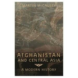 Afghanistan and Central Asia: A Modern History - Martin McCauley - cover