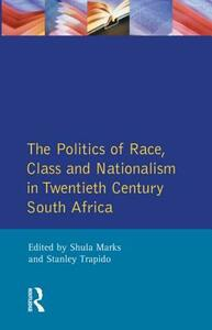 The Politics of Race, Class and Nationalism in Twentieth Century South Africa - S. Mark,Stanley Trapido,S. Marks - cover