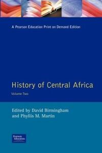 History of Central Africa - David Birmingham,Phyllis M. Martin - cover