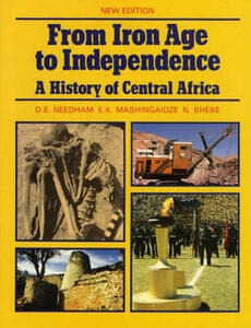 From Iron Age to Independence: A History of Central Africa New Edition - D. E. Needham,E. K. Machingaidze,Ngwabi Bhebe - cover