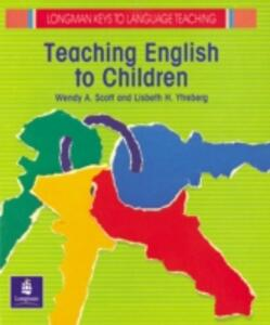 Teaching English to Children - Wendy A. Scott,Lisbeth H. Ytreberg - cover