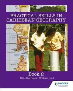 Practical Skills for Caribbean Geography Book 2 - Mike Morrissey,Graham Hart - cover