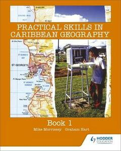 Practical Skills in Caribbean Geography Book.1. - Mike Morrissey,Graham Hart - cover