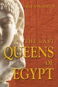 The Last Queens of Egypt: Cleopatra's Royal House - Sally-Ann Ashton - cover
