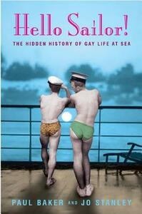 Hello Sailor!: The hidden history of gay life at sea - Jo Stanley,Paul Baker - cover