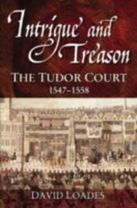 Intrigue and Treason: The Tudor Court, 1547-1558 - David Loades - cover