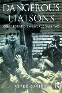 Dangerous Liaisons: Collaboration and World War Two - Peter Davies - cover