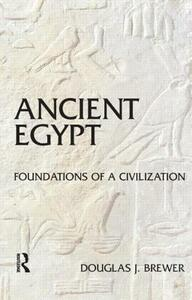 Ancient Egypt: Foundations of a Civilization - Douglas J. Brewer - cover