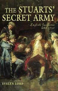 The Stuart Secret Army: The Hidden History of the English Jacobites - Evelyn Lord - cover