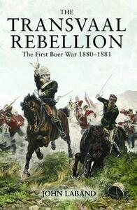 The Transvaal Rebellion: The First Boer War, 1880-1881 - John Laband - cover