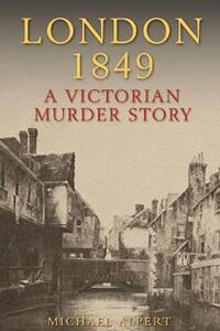 London 1849: A Victorian Murder Story - Michael Alpert - cover