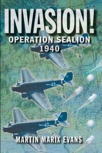 Invasion!: Operation Sea Lion, 1940 - Martin Marix Evans,Angus McGeoch - cover