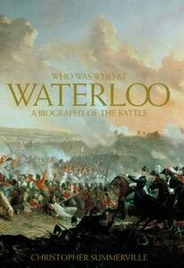 Who was Who at Waterloo: A Biography of the Battle - Christopher Summerville - cover