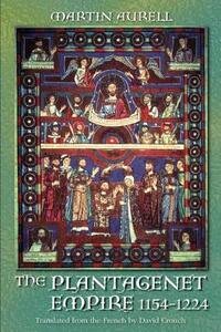 The Plantagenet Empire 1154-1224: 1154-1224 - Martin Aurell - cover