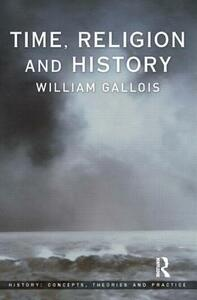 Time, Religion and History - William Gallois - cover