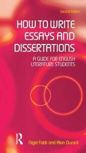 How to Write Essays and Dissertations: A Guide for English Literature Students - Alan Durant,Nigel Fabb - cover