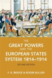 The Great Powers and the European States System 1814-1914 - Roy Bridge,Roger Bullen - cover