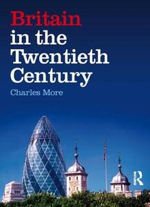 Britain in the Twentieth Century - Charles More - cover
