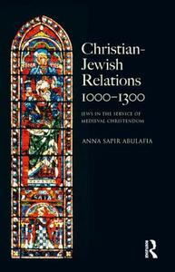 Christian Jewish Relations 1000-1300: Jews in the Service of Medieval Christendom - Anna Sapir Abulafia - cover