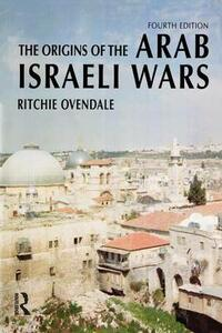 The Origins of the Arab Israeli Wars - Ritchie Ovendale - cover