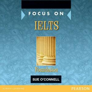 Focus on IELTS Foundation Class CD 1-2 - Sue O'Connell - cover