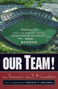 Our Team: Insights from the Publicly Owned Scranton/Wilkes-Barre Red Barons - James J. Keeler - cover