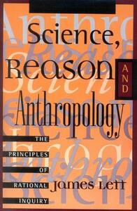 Science, Reason, and Anthropology: The Principles of Rational Inquiry - James William Lett - cover