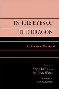 In the Eyes of the Dragon: China Views the World - Yong Deng,Fei-Ling Wang - cover