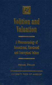 Volition and Valuation: A Phenomenology of Sensational, Emotional, and Conceptual Values - Michael Strauss - cover