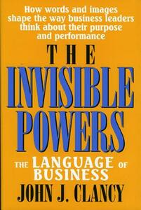 The Invisible Powers: The Language of Business - John J. Clancy - cover